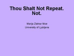 Thou Shalt Not Repeat Not Marija Zlatnar Moe