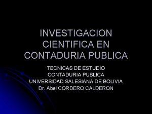INVESTIGACION CIENTIFICA EN CONTADURIA PUBLICA TECNICAS DE ESTUDIO