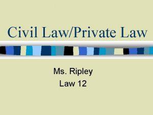 Civil LawPrivate Law Ms Ripley Law 12 CIVIL