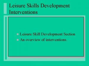 Leisure Skills Development Interventions Leisure Skill Development Section