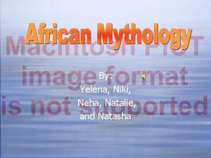 By Yelena Niki Neha Natalie and Natasha Yoruba