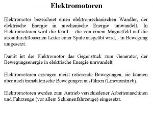 Elektromotoren Elektromotor bezeichnet einen elektromechanischen Wandler der elektrische