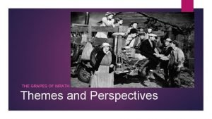 THE GRAPES OF WRATH Themes and Perspectives The