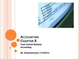 ACCOUNTING CHAPTER 5 Cash Control Systems Accounting Mr