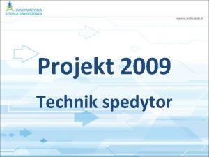 Projekt 2009 Technik spedytor Temat Projekt realizacji prac