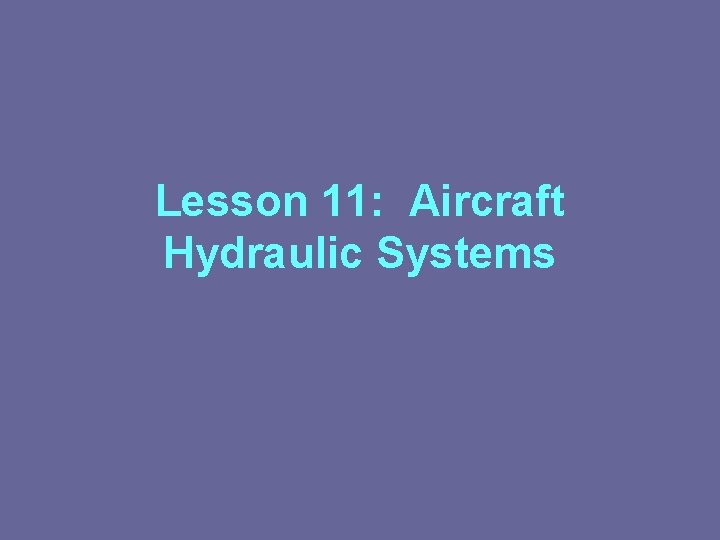 Lesson 11 Aircraft Hydraulic Systems Aircraft Hydraulic Systems