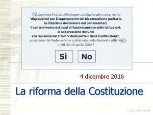 4 dicembre 2016 La riforma della Costituzione COSTITUZIONE