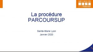 La procdure PARCOURSUP SainteMarie Lyon Janvier 2020 Le