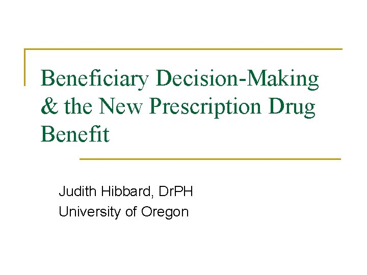 Beneficiary DecisionMaking the New Prescription Drug Benefit Judith