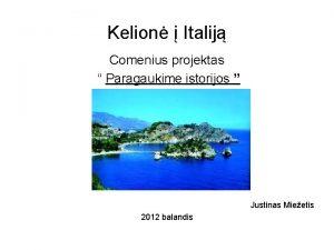 Kelion Italij Comenius projektas Paragaukime istorijos Justinas Mieetis