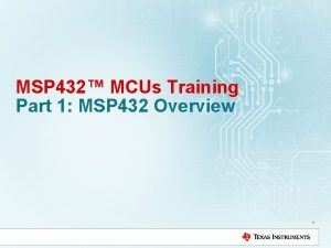 MSP 432 MCUs Training Part 1 MSP 432