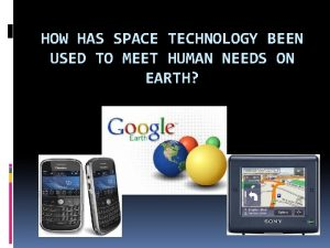 HOW HAS SPACE TECHNOLOGY BEEN USED TO MEET