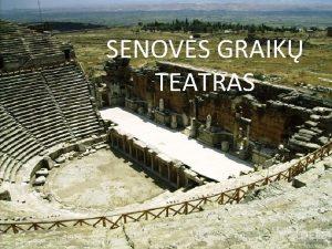 SENOVS GRAIK TEATRAS Teatras tai tokia vieta kur