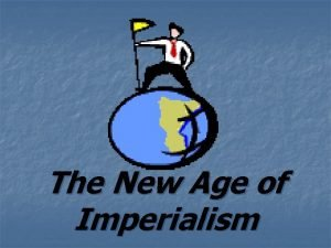 The New Age of Imperialism IMPERIALISM a policy