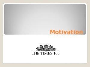 Motivation THE TIMES 100 What is motivation Motivation