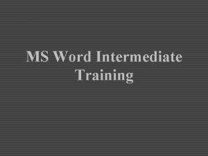 MS Word Intermediate Training Section One Word Basics
