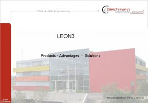 LEON 3 Products Advantages Solutions 2005 GEResearch LEON
