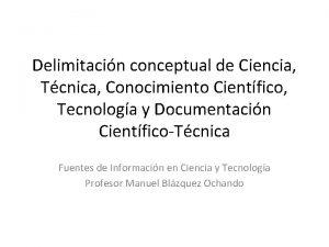 Delimitacin conceptual de Ciencia Tcnica Conocimiento Cientfico Tecnologa
