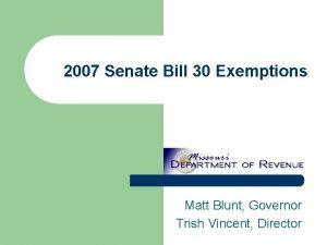 2007 Senate Bill 30 Exemptions Matt Blunt Governor