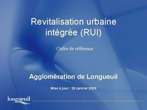 Revitalisation urbaine intgre RUI Cadre de rfrence Agglomration