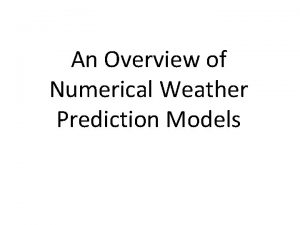 An Overview of Numerical Weather Prediction Models Overview