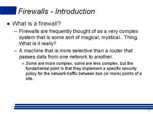 Firewalls Introduction l What is a firewall Firewalls
