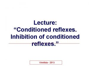 Lecture Conditioned reflexes Inhibition of conditioned reflexes Vinnitsia