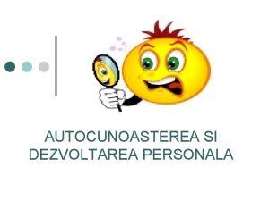 AUTOCUNOASTEREA SI DEZVOLTAREA PERSONALA Autocunoasterea si dezvoltarea personala