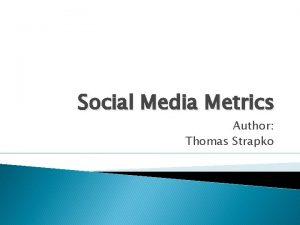 Social Media Metrics Author Thomas Strapko Social Media