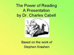 The Power of Reading A Presentation by Dr