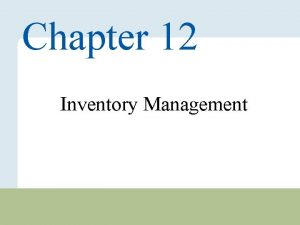 Chapter 12 Inventory Management Copyright 2010 Pearson Education