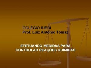 COLGIO INEDI Prof Luiz Antnio Tomaz EFETUANDO MEDIDAS