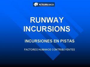 RUNWAY INCURSIONS INCURSIONES EN PISTAS FACTORES HUMANOS CONTRIBUYENTES