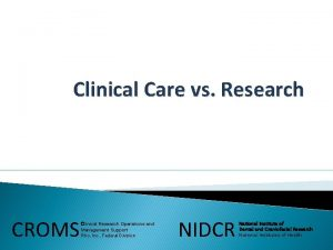 Clinical Care vs Research CROMS Clinical Research Operations