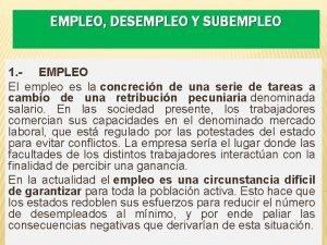 EMPLEO DESEMPLEO Y SUBEMPLEO 1 EMPLEO El empleo