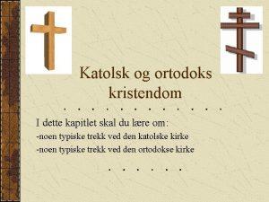Katolsk og ortodoks kristendom I dette kapitlet skal