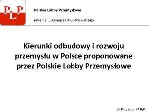Polskie Lobby Przemysowe imienia Eugeniusza Kwiatkowskiego Kierunki odbudowy