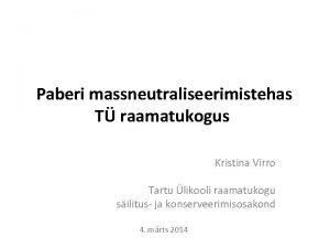 Paberi massneutraliseerimistehas T raamatukogus Kristina Virro Tartu likooli
