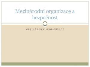 Mezinrodn organizace a bezpenost MEZINRODN ORGANIZACE OSN a