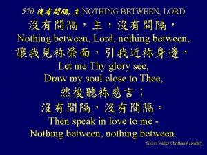 570 NOTHING BETWEEN LORD Nothing between Lord nothing