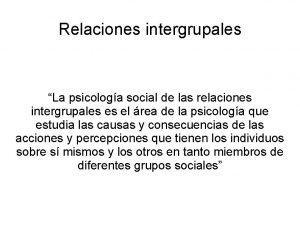 Relaciones intergrupales La psicologa social de las relaciones