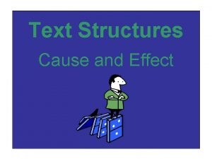 Text Structures Cause and Effect Cause and Effect