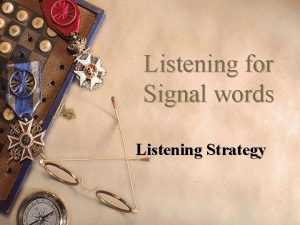 Listening for Signal words Listening Strategy 1 Signal