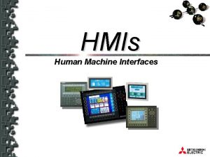 HMIs Human Machine Interfaces HMIs Human Machine Interfaces