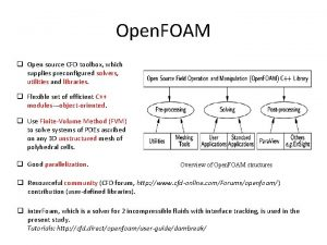 Open FOAM q Open source CFD toolbox which