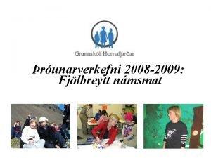 runarverkefni 2008 2009 Fjlbreytt nmsmat Umgjr Sklari 2008