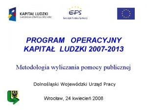 PROGRAM OPERACYJNY KAPITA LUDZKI 2007 2013 Metodologia wyliczania