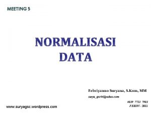 MEETING 5 NORMALISASI DATA Febriyanno Suryana S Kom