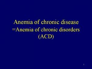 Anemia of chronic disease Anemia of chronic disorders