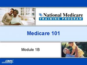 Medicare 101 Module 1 B Medicare 101 n